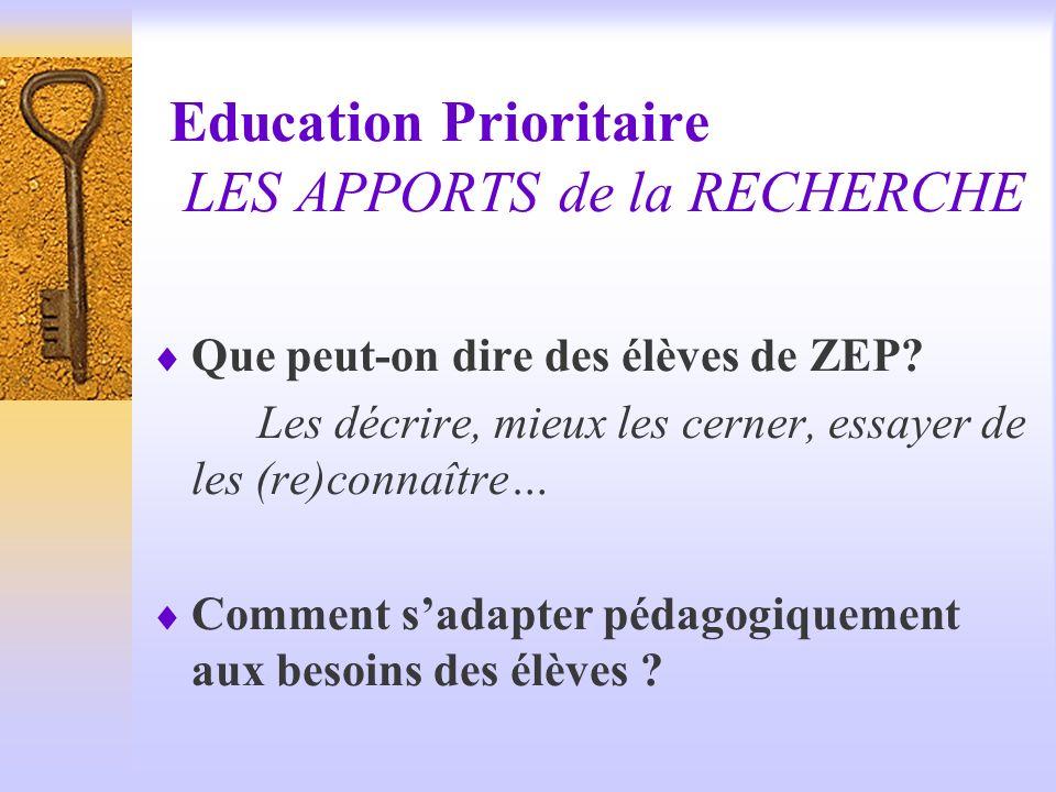 Education Prioritaire LES APPORTS de la RECHERCHE Que peut-on dire des élèves de ZEP? Les décrire, mieux les cerner, essayer de les (re)connaître… Com