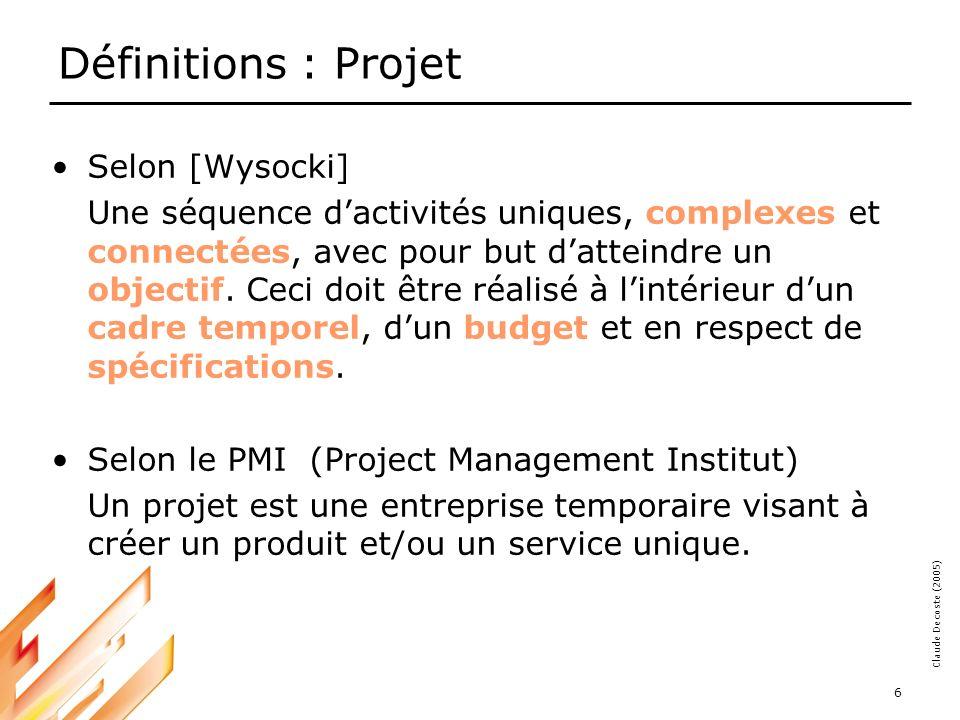 05-03-18 6 Claude Decoste (2005) Définitions : Projet Selon [Wysocki] Une séquence dactivités uniques, complexes et connectées, avec pour but datteindre un objectif.