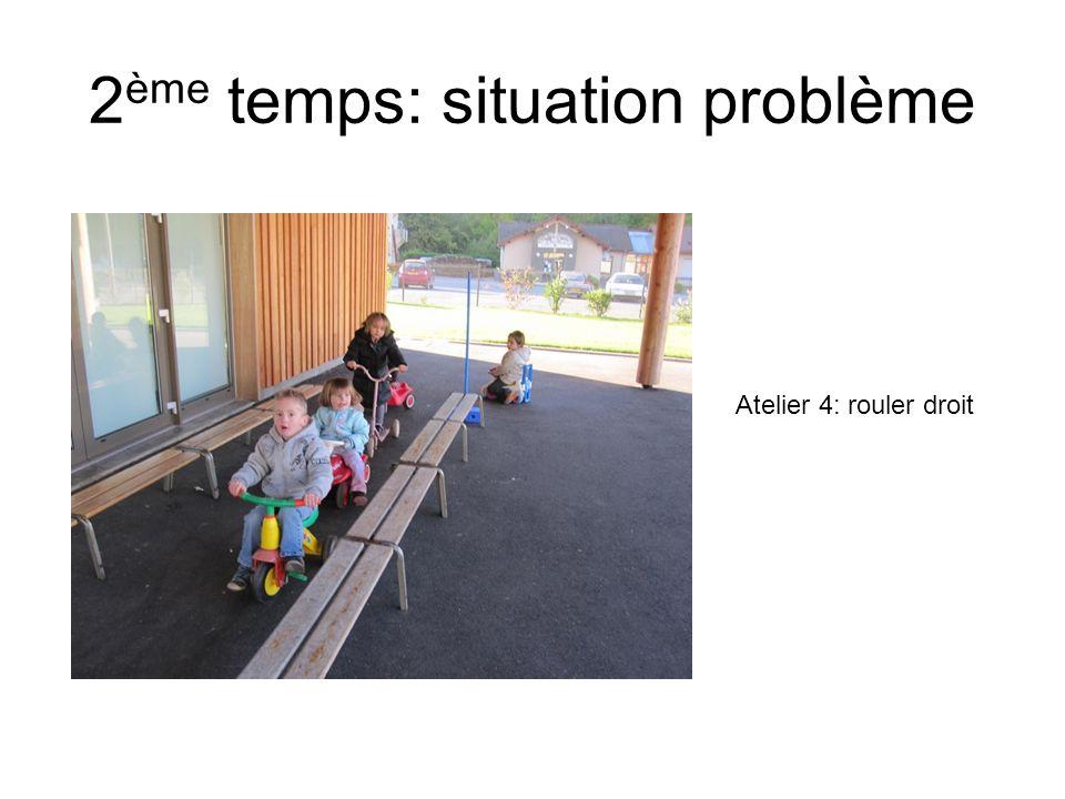 2 ème temps: situation problème Atelier 4: rouler droit