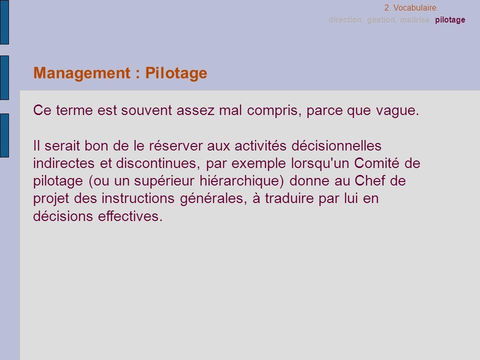 Management : Pilotage Ce terme est souvent assez mal compris, parce que vague. Il serait bon de le réserver aux activités décisionnelles indirectes et