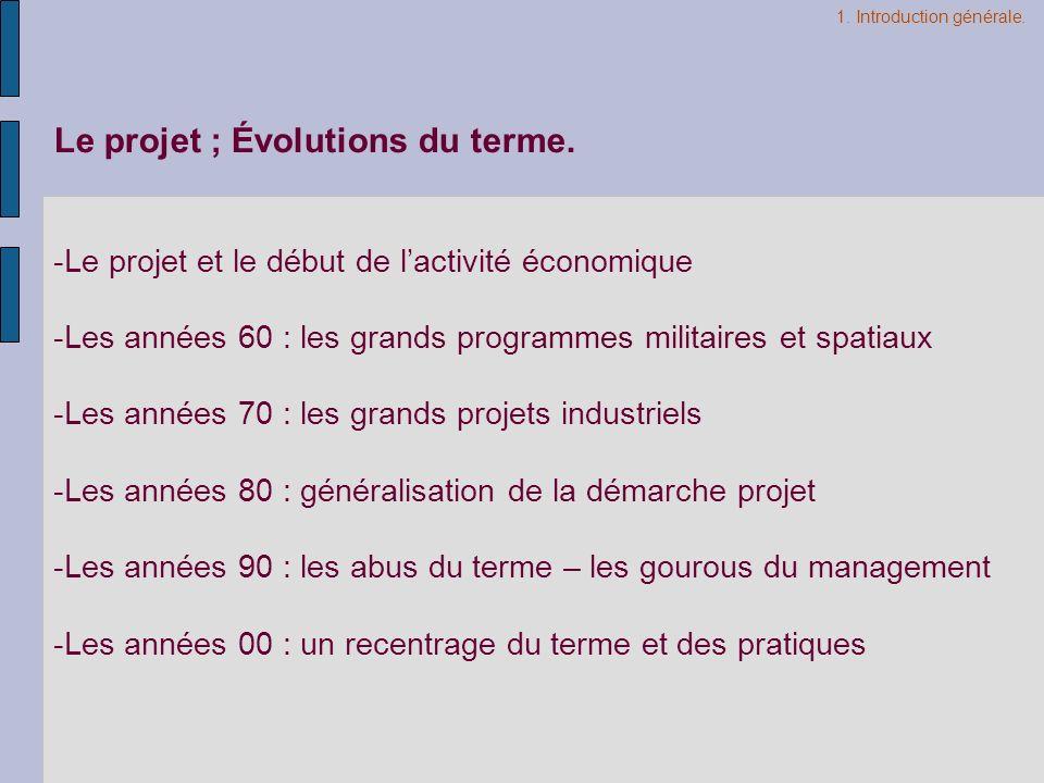 Le projet ; Évolutions du terme. -Le projet et le début de lactivité économique -Les années 60 : les grands programmes militaires et spatiaux -Les ann