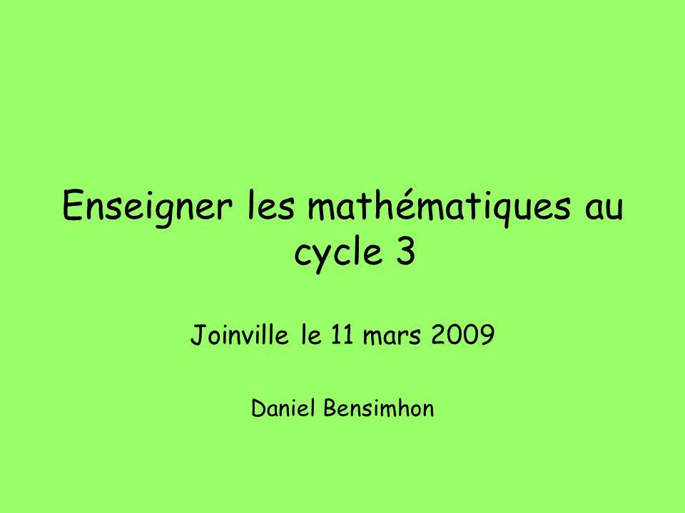 Enseigner les mathématiques au cycle 3 Joinville le 11 mars 2009 Daniel Bensimhon