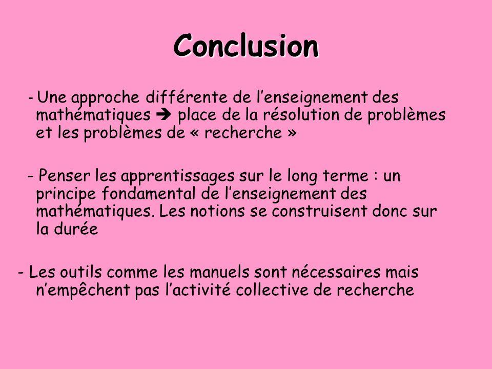 Conclusion - Une approche différente de lenseignement des mathématiques place de la résolution de problèmes et les problèmes de « recherche » - Penser