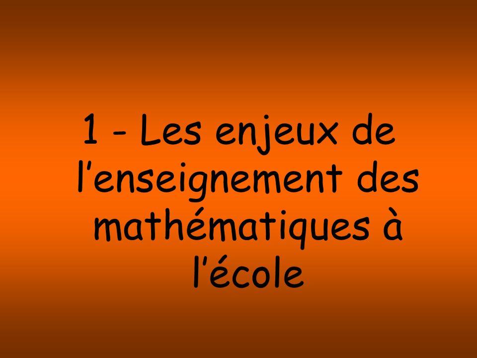 Les principaux enjeux de lenseignement des mathématiques à lécole 1 – une continuité éducative avec le collège 2 – la formation du futur citoyen 3 – la dimension culturelle des mathématiques 4 – la formation générale des élèves 5 – la pluridisciplinarité des mathématiques