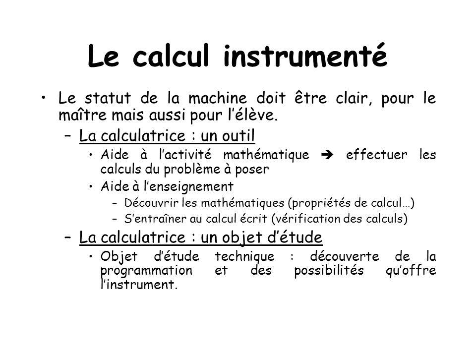 Le calcul instrumenté Le statut de la machine doit être clair, pour le maître mais aussi pour lélève. –La calculatrice : un outil Aide à lactivité mat
