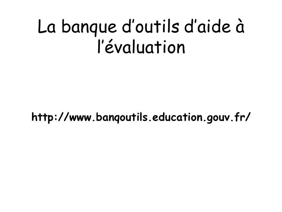 La banque doutils daide à lévaluation http://www.banqoutils.education.gouv.fr/