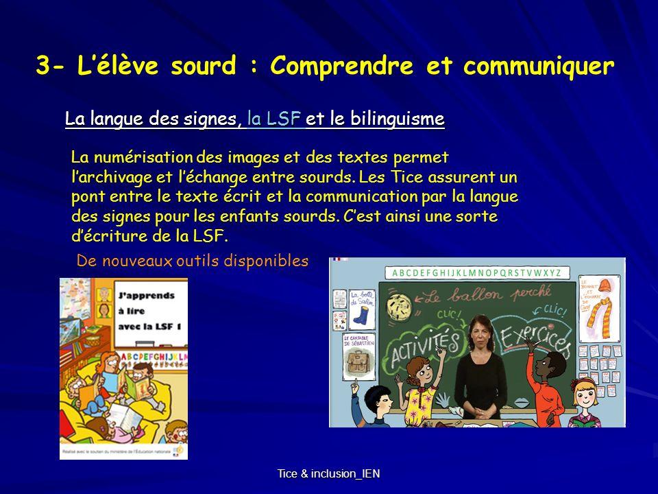 Tice & inclusion_IEN 3- Lélève sourd : Comprendre et communiquer La langue des signes, la LSF et le bilinguisme la LSF la LSF La numérisation des imag