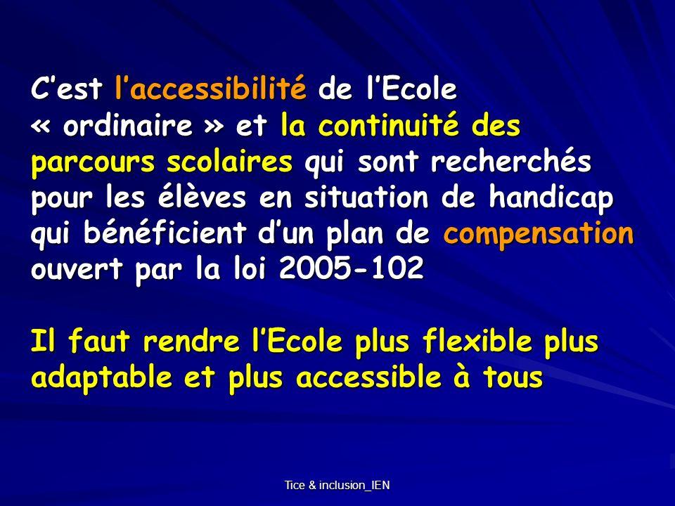 Tice & inclusion_IEN Cest laccessibilité de lEcole « ordinaire » et la continuité des parcours scolaires qui sont recherchés pour les élèves en situat