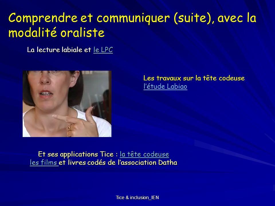 Tice & inclusion_IEN Comprendre et communiquer (suite), avec la modalité oraliste La lecture labiale et le LPC le LPCle LPC Et ses applications Tice :