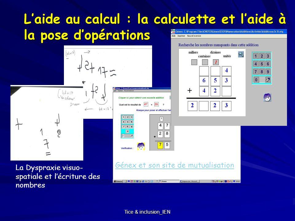 Tice & inclusion_IEN Laide au calcul : la calculette et laide à la pose dopérations Génex et son site de mutualisation La Dyspraxie visuo- spatiale et