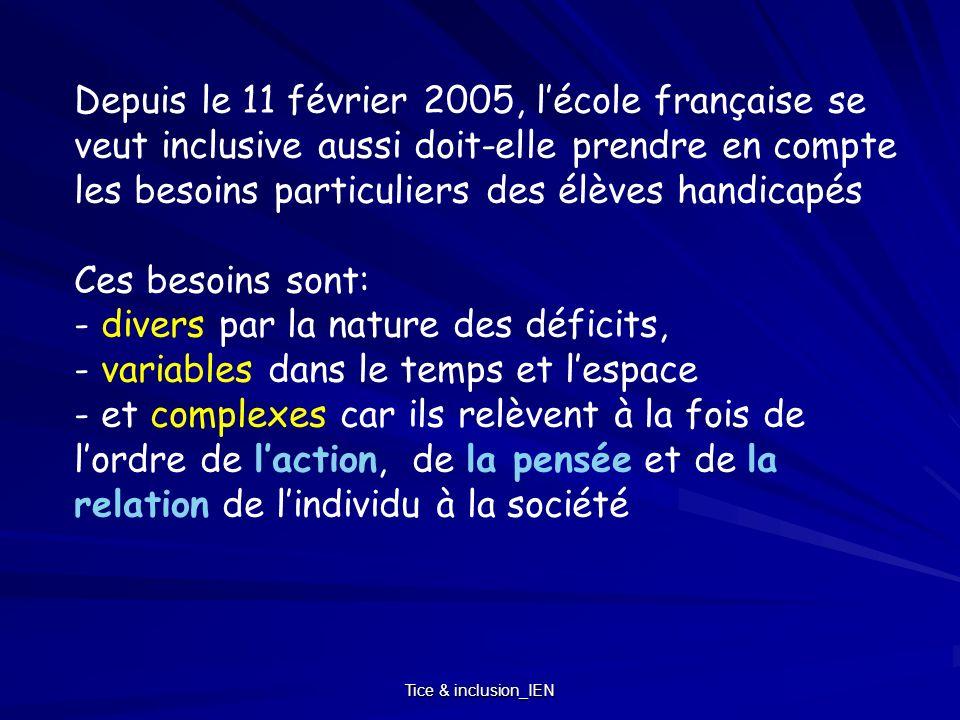 Tice & inclusion_IEN Depuis le 11 février 2005, lécole française se veut inclusive aussi doit-elle prendre en compte les besoins particuliers des élèv
