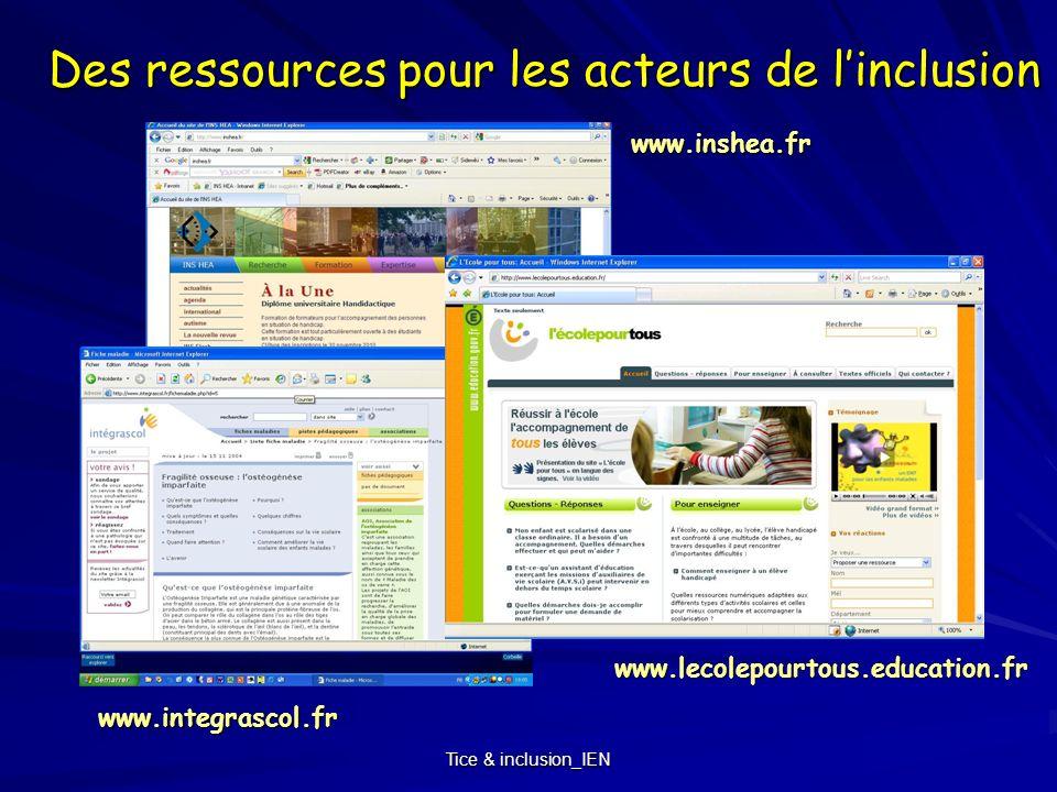 Tice & inclusion_IEN Des ressources pour les acteurs de linclusion www.inshea.fr www.integrascol.fr www.lecolepourtous.education.fr