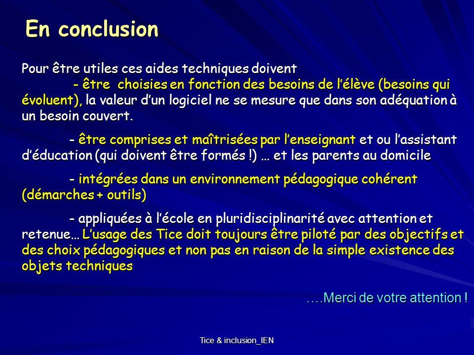 Tice & inclusion_IEN En conclusion Pour être utiles ces aides techniques doivent - être choisies en fonction des besoins de lélève (besoins qui évolue