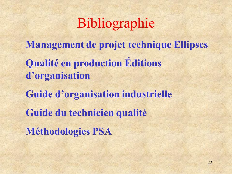 22 Bibliographie Management de projet technique Ellipses Qualité en production Éditions dorganisation Guide dorganisation industrielle Guide du techni