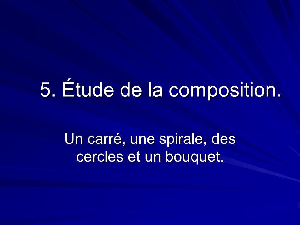 5. Étude de la composition. Un carré, une spirale, des cercles et un bouquet.