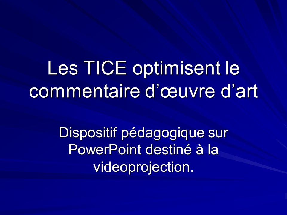 Les TICE optimisent le commentaire dœuvre dart Dispositif pédagogique sur PowerPoint destiné à la videoprojection.