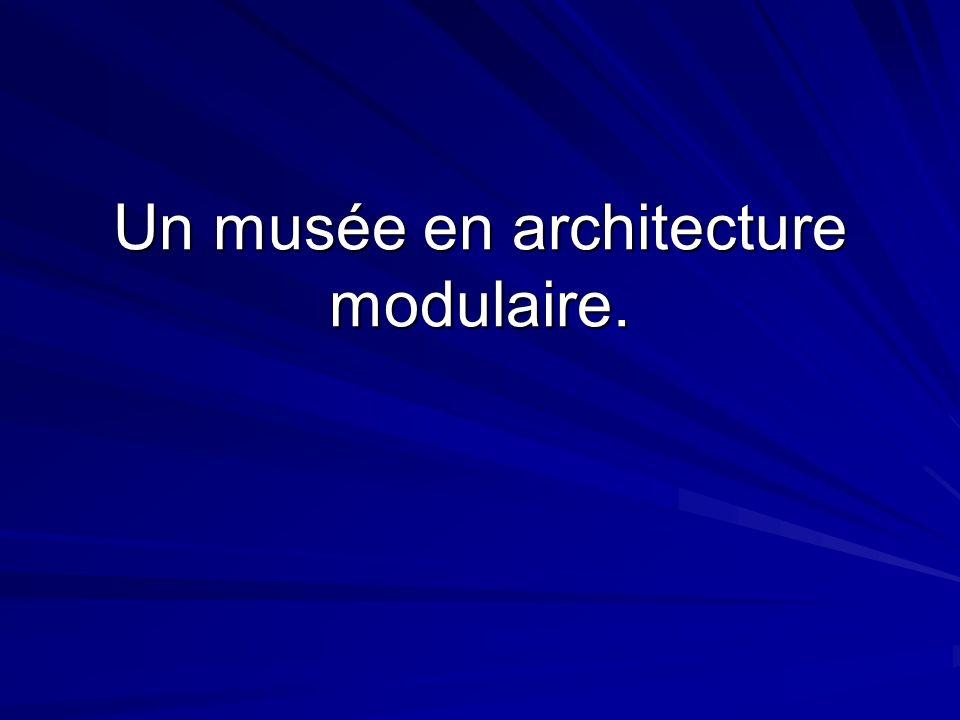 Un musée en architecture modulaire.