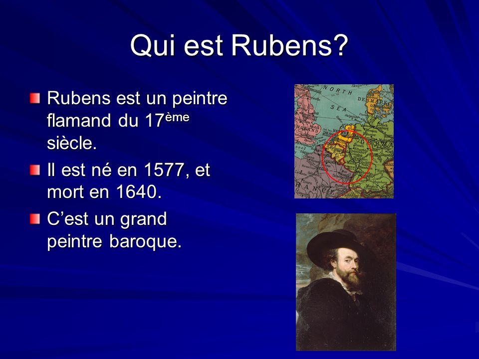 Qui est Rubens.Rubens est un peintre flamand du 17 ème siècle.