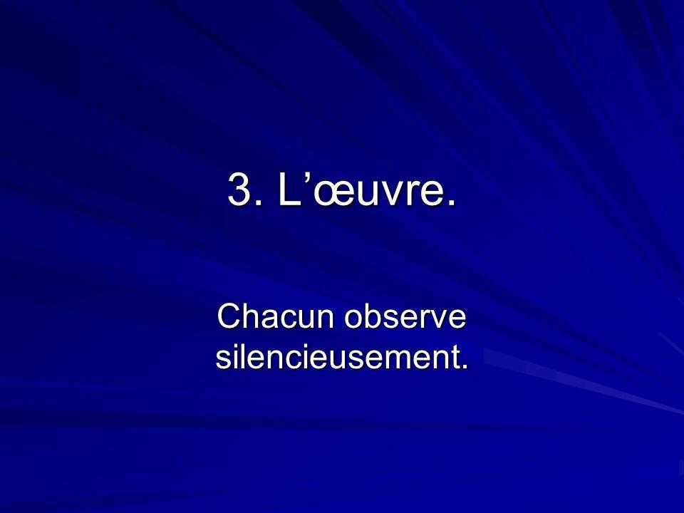 3. Lœuvre. Chacun observe silencieusement.
