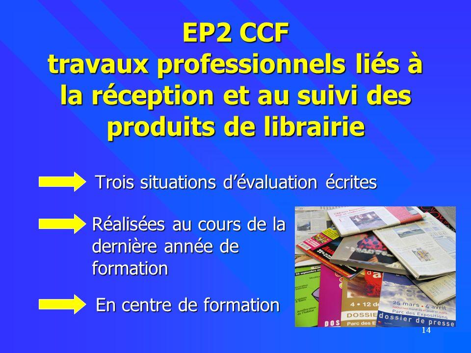 14 EP2 CCF travaux professionnels liés à la réception et au suivi des produits de librairie Trois situations dévaluation écrites Trois situations déva