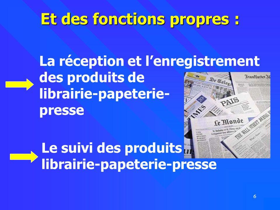 6 Et des fonctions propres : La réception et lenregistrement des produits de librairie-papeterie- presse Le suivi des produits de librairie-papeterie-