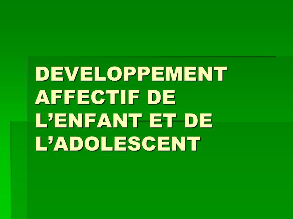 DEVELOPPEMENT AFFECTIF DE LENFANT ET DE LADOLESCENT