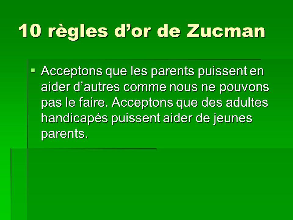 10 règles dor de Zucman Acceptons que les parents puissent en aider dautres comme nous ne pouvons pas le faire. Acceptons que des adultes handicapés p