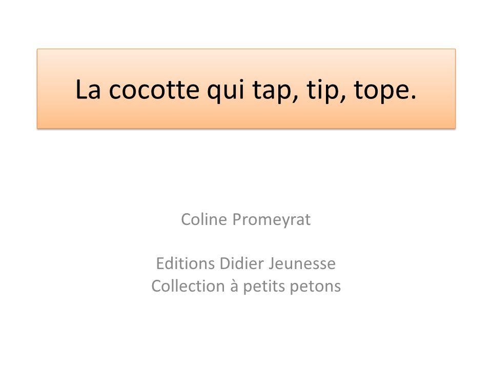 La cocotte qui tap, tip, tope. Coline Promeyrat Editions Didier Jeunesse Collection à petits petons