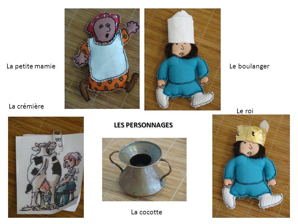 La petite mamieLe boulanger La cocotte Le roi LES PERSONNAGES LES PERSONNAGES La crémière