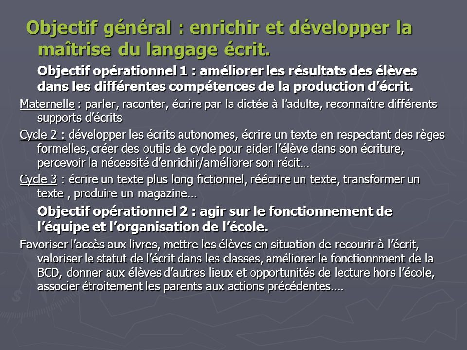 Objectif général : enrichir et développer la maîtrise du langage écrit. Objectif général : enrichir et développer la maîtrise du langage écrit. Object
