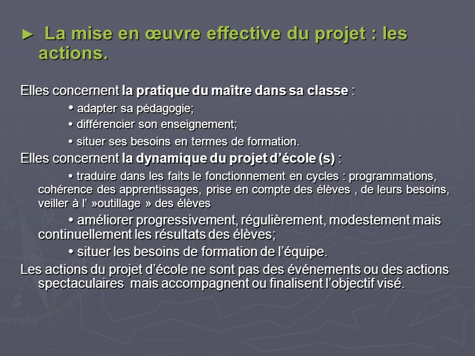 La mise en œuvre effective du projet : les actions. La mise en œuvre effective du projet : les actions. Elles concernent la pratique du maître dans sa