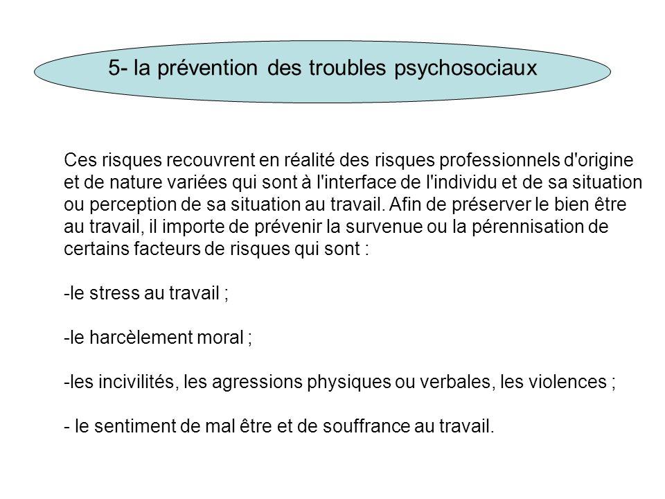 5- la prévention des troubles psychosociaux Ces risques recouvrent en réalité des risques professionnels d'origine et de nature variées qui sont à l'i