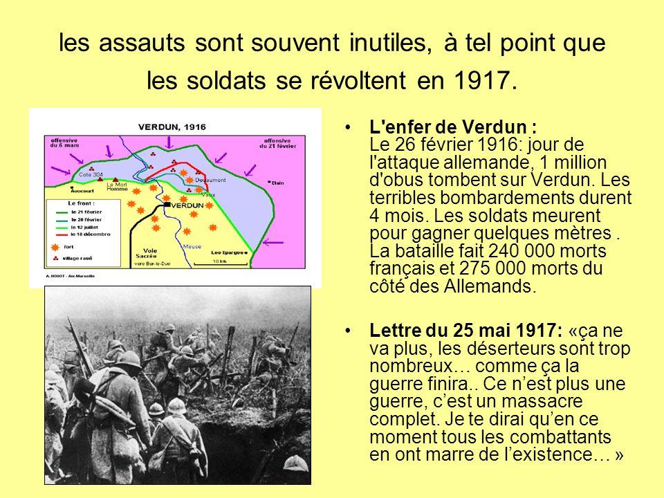 les assauts sont souvent inutiles, à tel point que les soldats se révoltent en 1917. L'enfer de Verdun : Le 26 février 1916: jour de l'attaque alleman