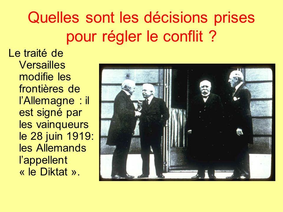 Quelles sont les décisions prises pour régler le conflit ? Le traité de Versailles modifie les frontières de lAllemagne : il est signé par les vainque