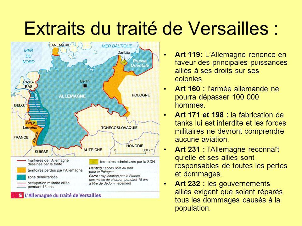 Art 119: LAllemagne renonce en faveur des principales puissances alliés à ses droits sur ses colonies. Art 160 : larmée allemande ne pourra dépasser 1