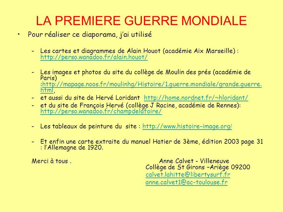 LA PREMIERE GUERRE MONDIALE Pour réaliser ce diaporama, jai utilisé -Les cartes et diagrammes de Alain Houot (académie Aix Marseille) : http://perso.w