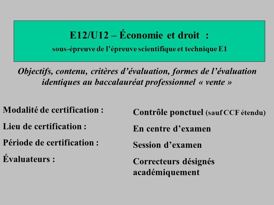E12/U12 – Économie et droit : sous-épreuve de lépreuve scientifique et technique E1 Modalité de certification : Lieu de certification : Période de cer