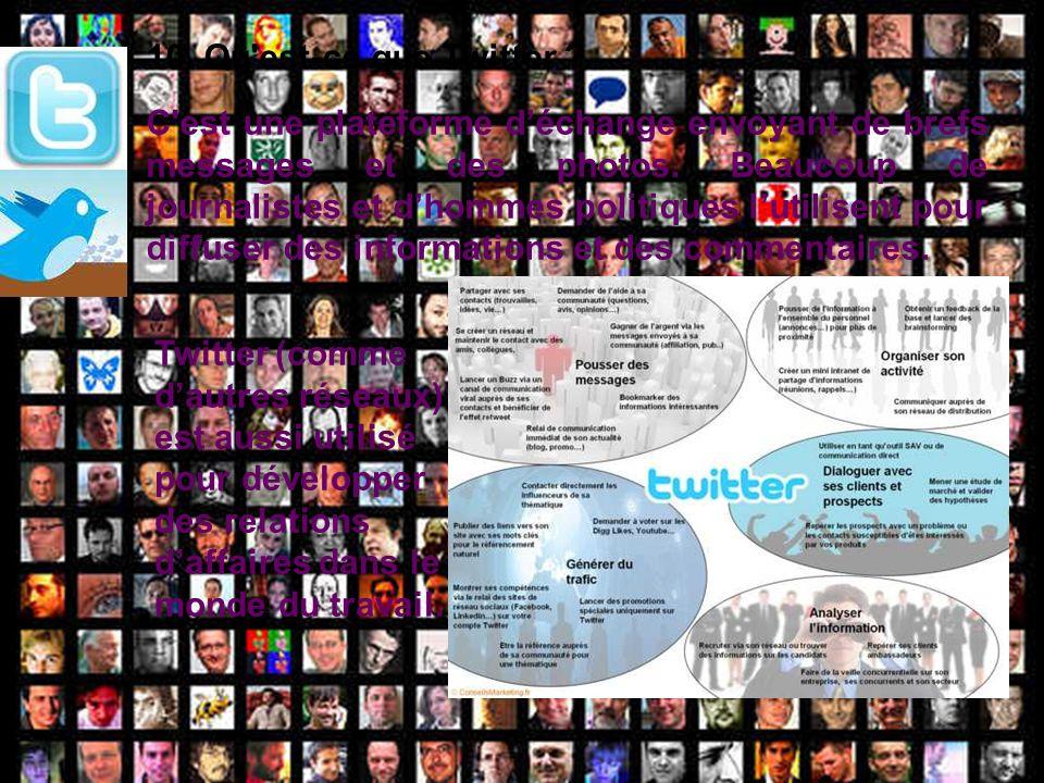 10. Qu'est-ce que Twitter ? C'est une plateforme déchange envoyant de brefs messages et des photos. Beaucoup de journalistes et dhommes politiques lut