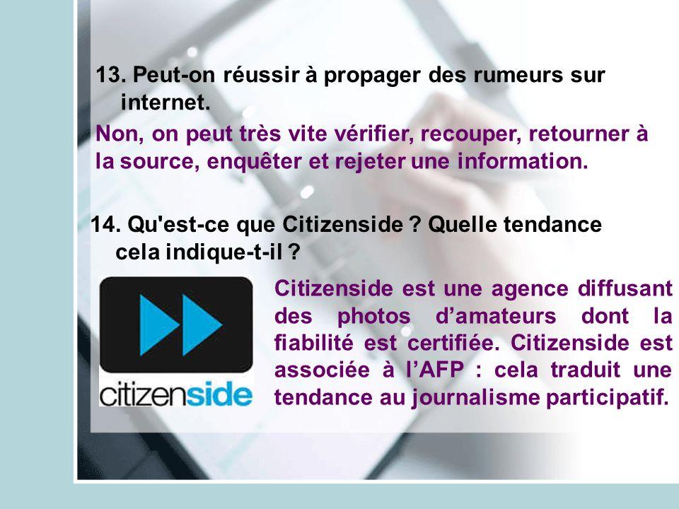 13. Peut-on réussir à propager des rumeurs sur internet. 14. Qu'est-ce que Citizenside ? Quelle tendance cela indique-t-il ? Non, on peut très vite vé