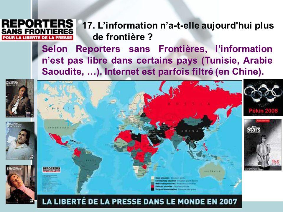 17. Linformation na-t-elle aujourd'hui plus de frontière ? Selon Reporters sans Frontières, linformation nest pas libre dans certains pays (Tunisie, A