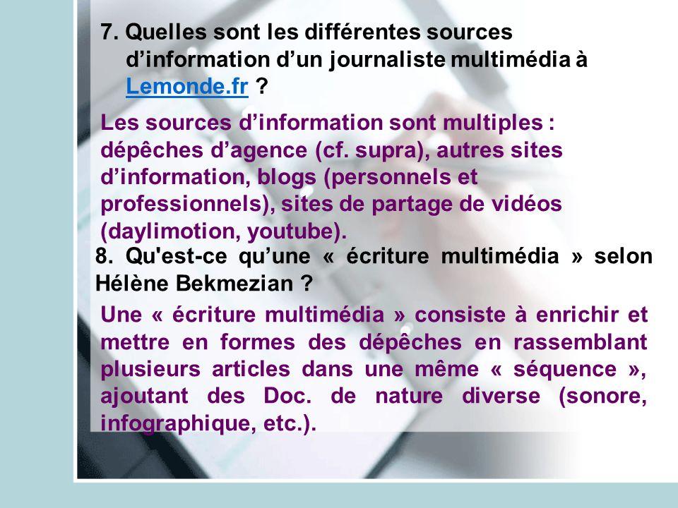 7. Quelles sont les différentes sources dinformation dun journaliste multimédia à Lemonde.fr ? 8. Qu'est-ce quune « écriture multimédia » selon Hélène