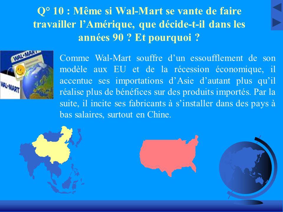 Q° 10 : Même si Wal-Mart se vante de faire travailler lAmérique, que décide-t-il dans les années 90 ? Et pourquoi ? Comme Wal-Mart souffre dun essouff
