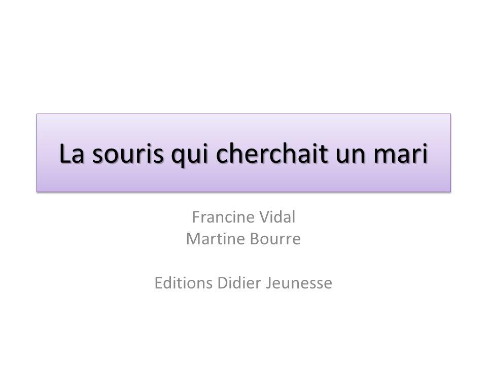 La souris qui cherchait un mari Francine Vidal Martine Bourre Editions Didier Jeunesse