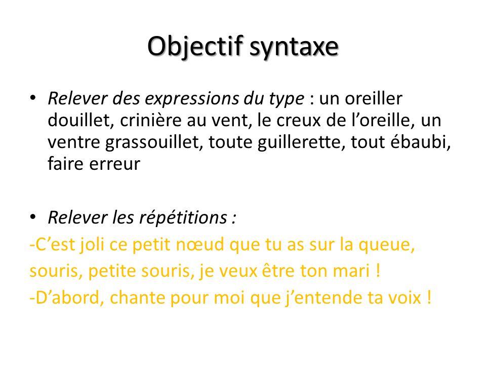 Objectif syntaxe Relever des expressions du type : un oreiller douillet, crinière au vent, le creux de loreille, un ventre grassouillet, toute guiller