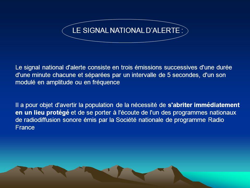 LE SIGNAL NATIONAL DALERTE : Le signal national d'alerte consiste en trois émissions successives d'une durée d'une minute chacune et séparées par un i