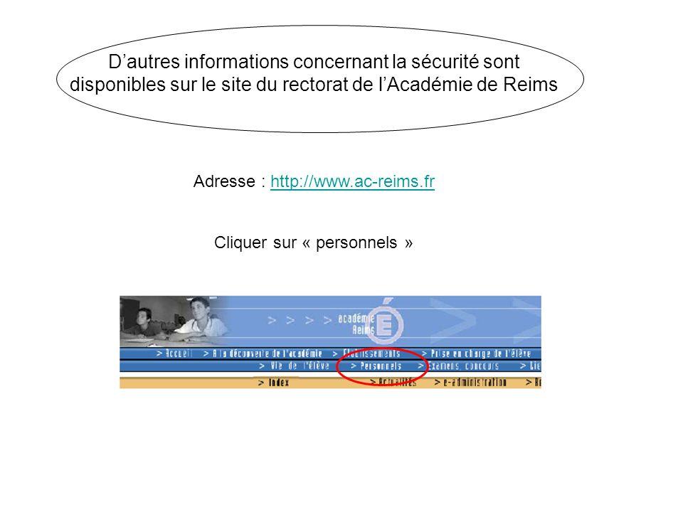 Dautres informations concernant la sécurité sont disponibles sur le site du rectorat de lAcadémie de Reims Adresse : http://www.ac-reims.frhttp://www.