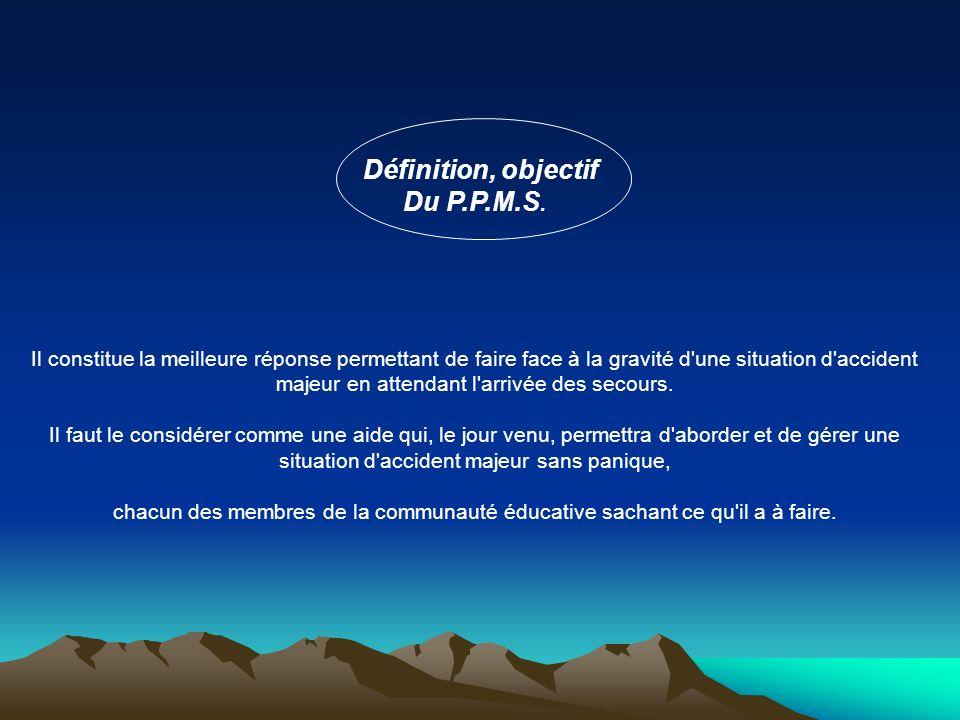 Définition, objectif Du P.P.M.S. Il constitue la meilleure réponse permettant de faire face à la gravité d'une situation d'accident majeur en attendan