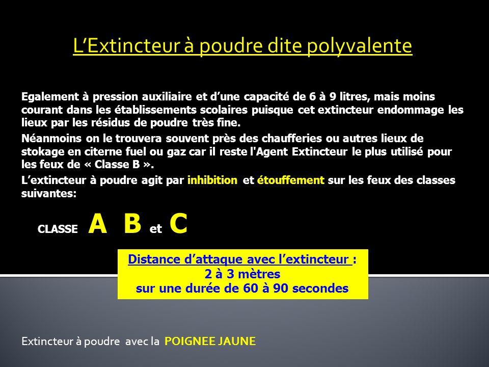LExtincteur à poudre dite polyvalente Egalement à pression auxiliaire et dune capacité de 6 à 9 litres, mais moins courant dans les établissements sco