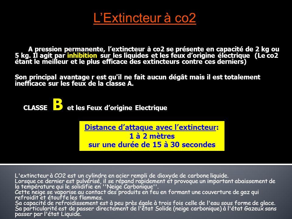 LExtincteur à co2 A pression permanente, lextincteur à co2 se présente en capacité de 2 kg ou 5 kg. Il agit par inhibition sur les liquides et les feu