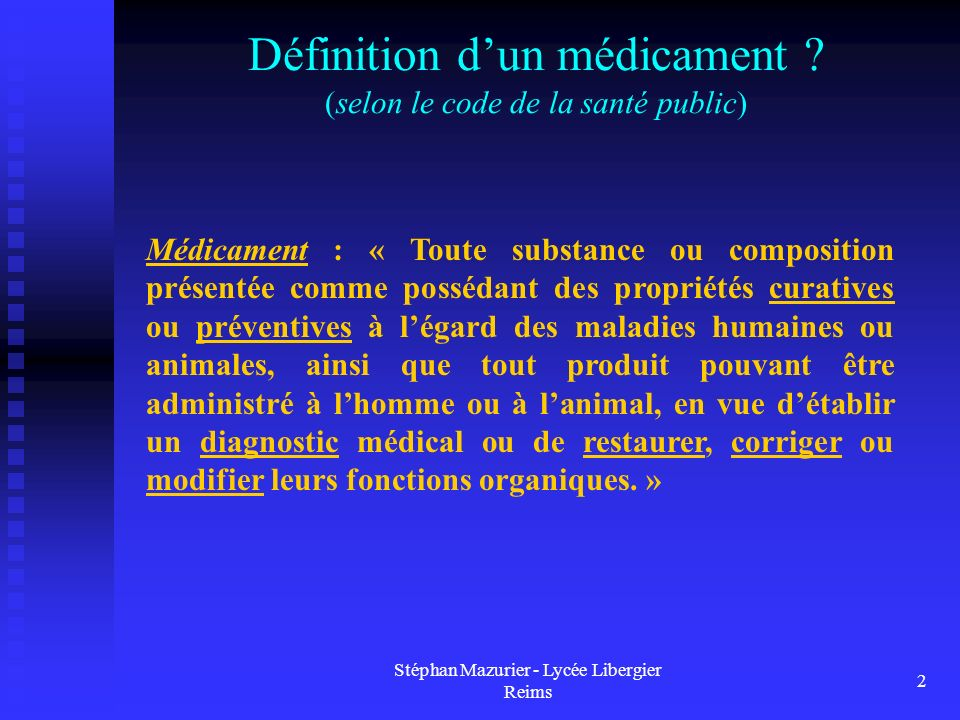 Stéphan Mazurier - Lycée Libergier Reims 2 Définition dun médicament ? (selon le code de la santé public) Médicament : « Toute substance ou compositio